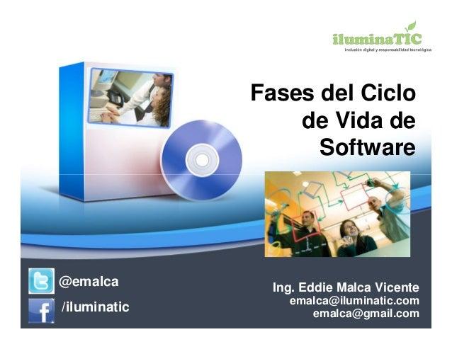 Fases del Ciclo                  de Vida de                    Software@emalca         Ing. Eddie Malca Vicente           ...