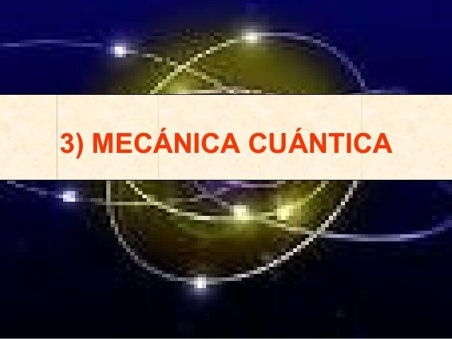 3) MECÁNICA CUÁNTICA