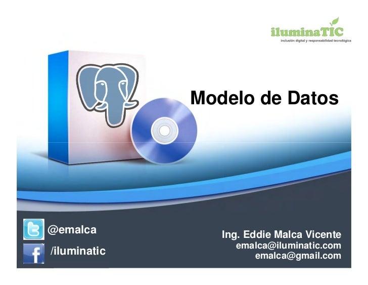 Modelo de Datos@emalca          Ing. Eddie Malca Vicente                   emalca@iluminatic.com/iluminatic           emal...