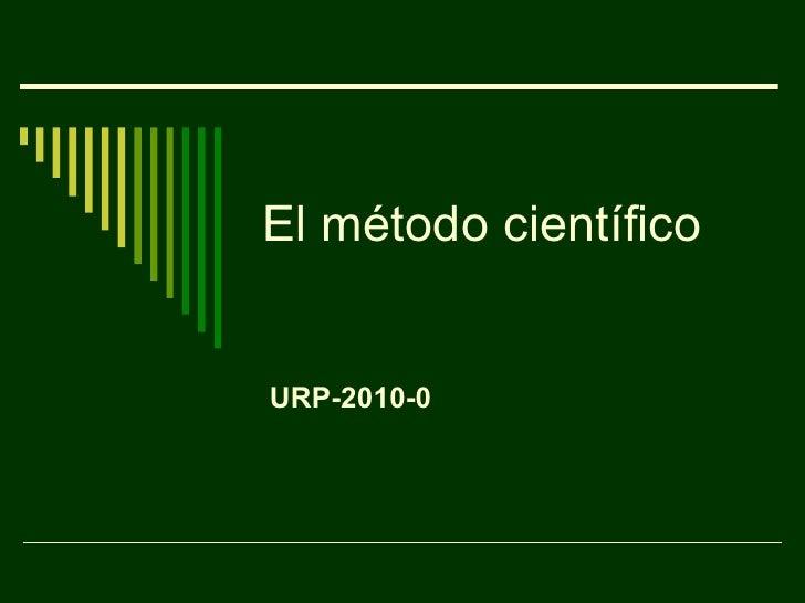 El método científico URP-2010-0