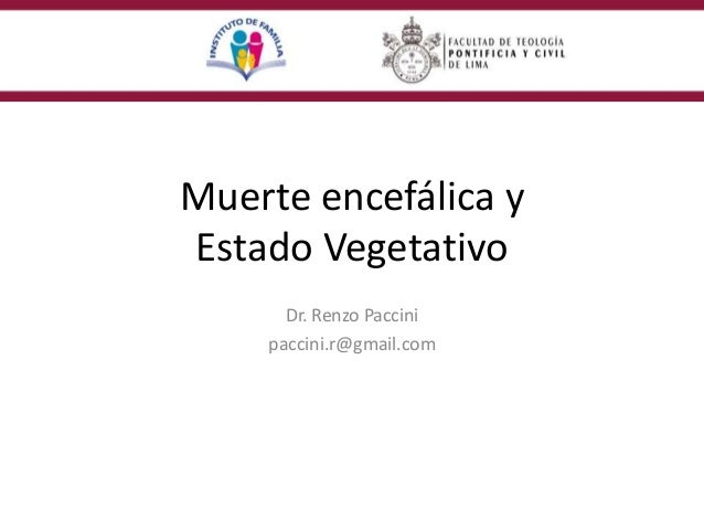 Muerte encefálica y Estado Vegetativo Dr. Renzo Paccini paccini.r@gmail.com