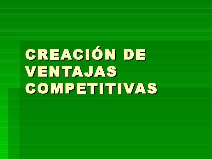 CREACIÓN DE VENTAJAS COMPETITIVAS