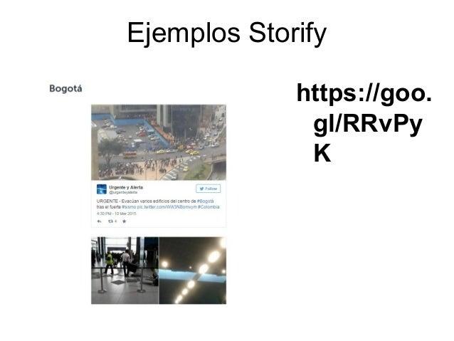 Ejemplos Storify https://goo. gl/RRvPy K