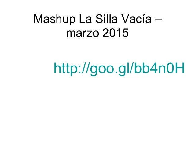 Mashup La Silla Vacía – marzo 2015 http://goo.gl/bb4n0H