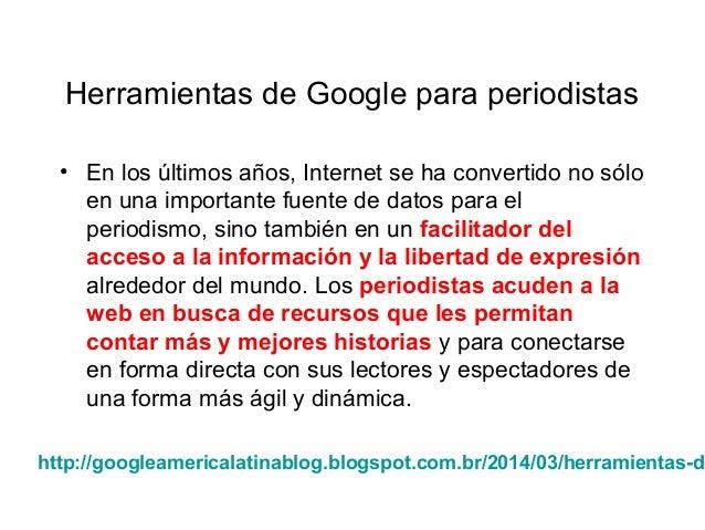 Herramientas de Google para periodistas • En los últimos años, Internet se ha convertido no sólo en una importante fuente ...