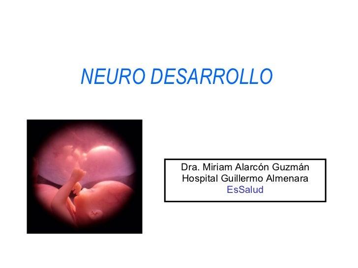 NEURO DESARROLLO  Dra. Miriam Alarcón Guzmán Hospital Guillermo Almenara EsSalud
