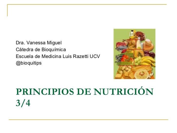 PRINCIPIOS DE NUTRICIÓN 3/4 <ul><li>Dra. Vanessa Miguel </li></ul><ul><li>Cátedra de Bioquímica </li></ul><ul><li>Escuela ...