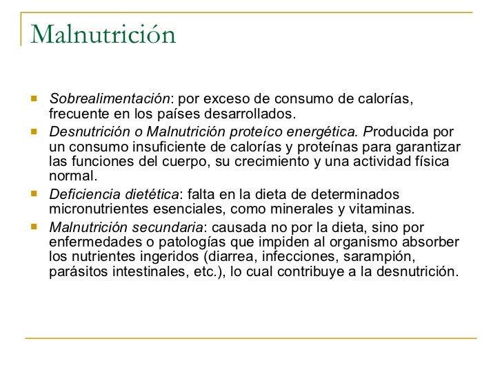 Malnutrición <ul><li>Sobrealimentación : por exceso de consumo de calorías, frecuente en los países desarrollados. </li></...