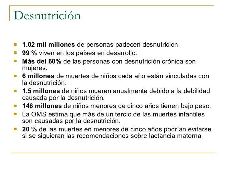 Desnutrición  <ul><li>1.02 mil millones de personas padecen desnutrición </li></ul><ul><li>99 %  viven en los países en d...