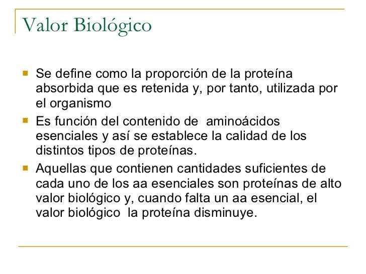 Valor Biológico <ul><li>Se define como la proporción de la proteína absorbida que es retenida y, por tanto, utilizada por ...