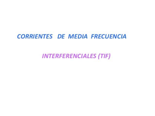 CORRIENTES DE MEDIA FRECUENCIA  INTERFERENCIALES (TIF)