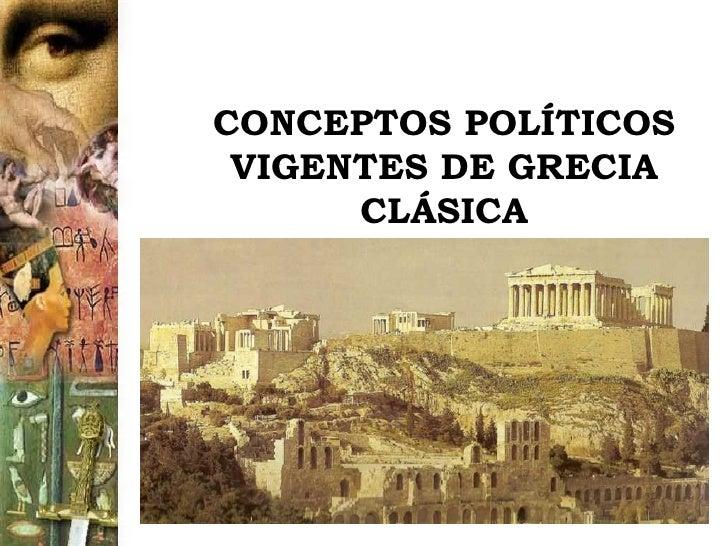 CONCEPTOS POLÍTICOS VIGENTES DE GRECIA      CLÁSICA