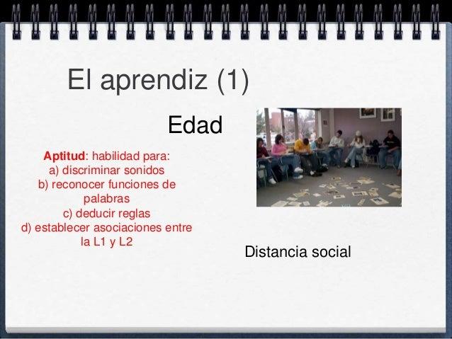 El aprendiz (1)  Edad  Aptitud: habilidad para:  a) discriminar sonidos  b) reconocer funciones de  palabras  c) deducir r...