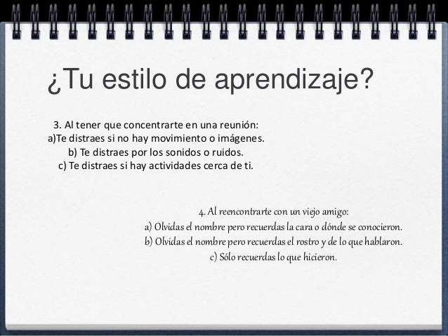 ¿Tu estilo de aprendizaje?  3. Al tener que concentrarte en una reunión:  a)Te distraes si no hay movimiento o imágenes.  ...