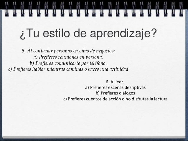 ¿Tu estilo de aprendizaje?  5. Al contactar personas en citas de negocios:  a) Prefieres reuniones en persona.  b) Prefier...