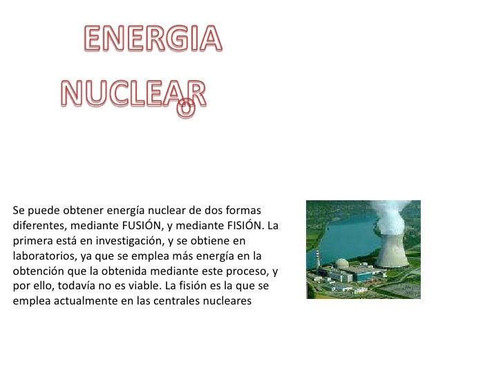 ENERGIA<br />NUCLEAR<br />o<br />Se puede obtener energía nuclear de dos formas diferentes, mediante FUSIÓN, y mediante FI...