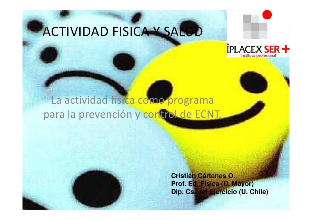 ACTIVIDAD FISICA Y SALUD La actividad física como programapara la prevención y control de ECNT.                          C...