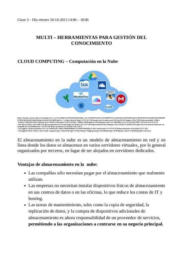 Clase 3 – Día viernes 30-10-2015 14:00 – 18:00 MULTI – HERRAMIENTAS PARA GESTIÓN DEL CONOCIMIENTO CLOUD COMPUTING – Comput...