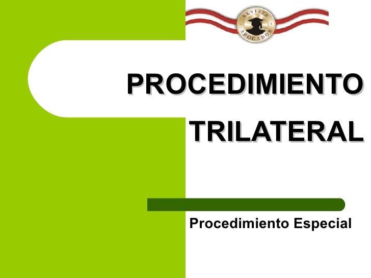 PROCEDIMIENTO TRILATERAL Procedimiento Especial