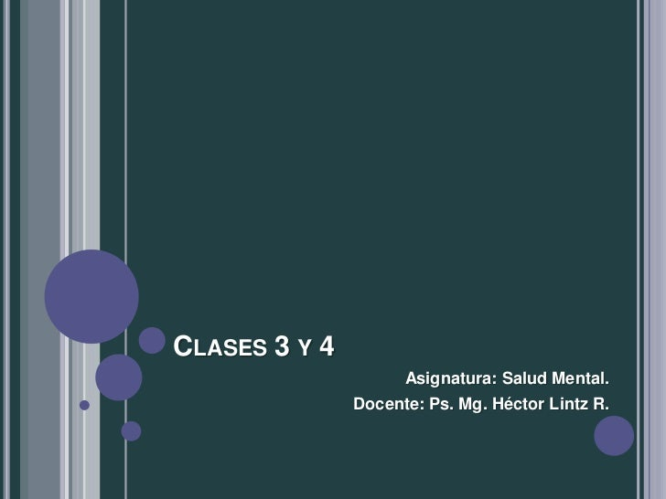 CLASES 3 Y 4                     Asignatura: Salud Mental.               Docente: Ps. Mg. Héctor Lintz R.