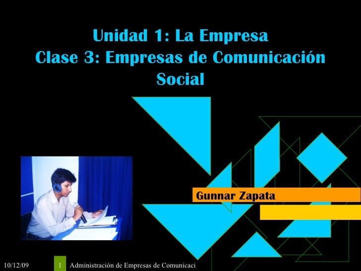 Unidad 1: La Empresa Clase 3: Empresas de Comunicación Social Gunnar Zapata