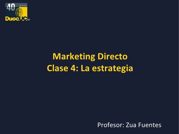 Marketing Directo Clase 4: La estrategia Profesor: Zua Fuentes