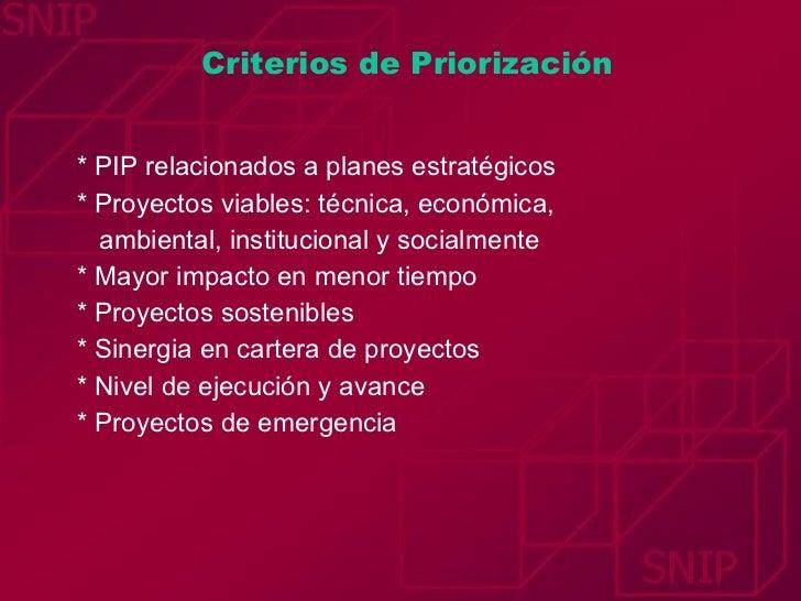 Criterios de Priorización <ul><li>* PIP relacionados a planes estratégicos </li></ul><ul><li>* Proyectos viables: técnica,...