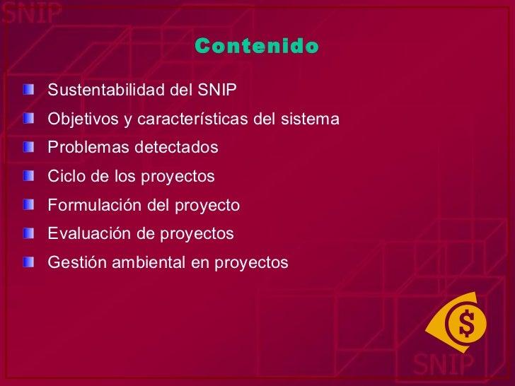 Contenido <ul><li>Sustentabilidad del SNIP </li></ul><ul><li>Objetivos y características del sistema </li></ul><ul><li>Pro...