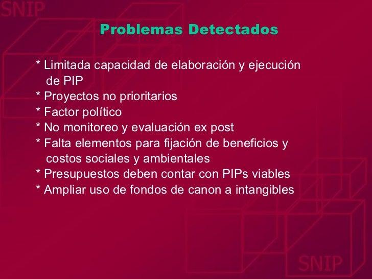 Problemas Detectados <ul><li>* Limitada capacidad de elaboración y ejecución  </li></ul><ul><li>de PIP </li></ul><ul><li>*...