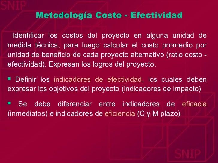Metodología Costo - Efectividad <ul><li>Identificar los costos del proyecto en alguna unidad de medida técnica, para luego...