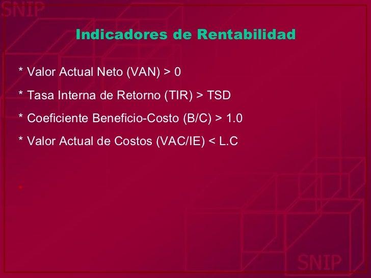 Indicadores de Rentabilidad <ul><li>* Valor Actual Neto (VAN) > 0 </li></ul><ul><li>* Tasa Interna de Retorno (TIR) > TSD ...
