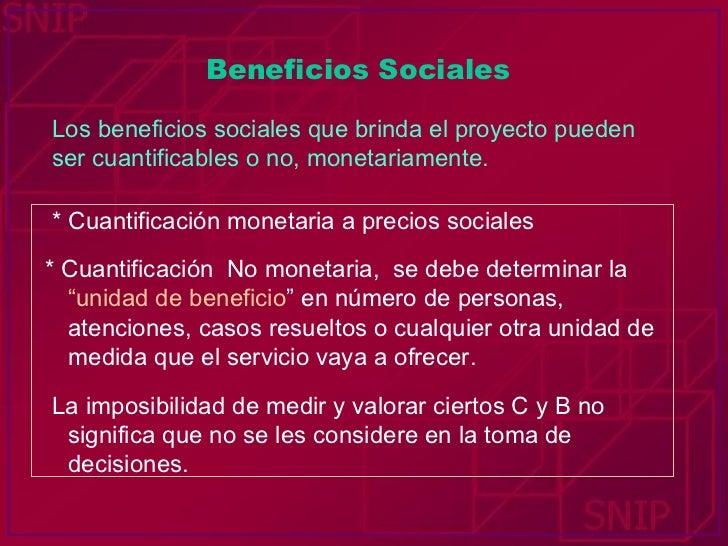 Beneficios Sociales * Cuantificación monetaria a precios sociales * Cuantificación  No monetaria,  se debe determinar la  ...