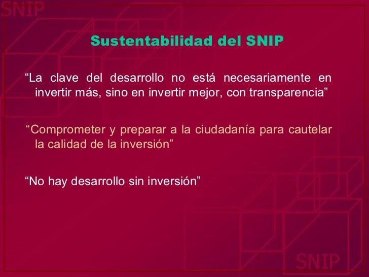 """Sustentabilidad del SNIP <ul><li>"""" La clave del desarrollo no está necesariamente en invertir más, sino en invertir mejor,..."""