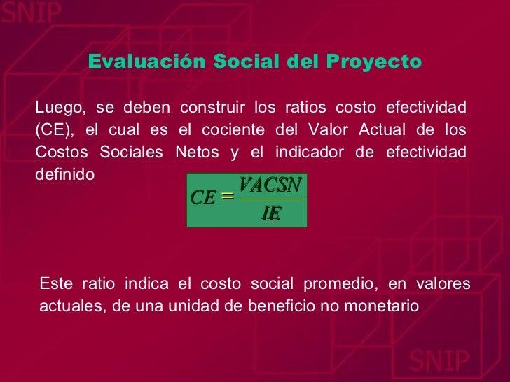 Evaluación Social del Proyecto Luego, se deben construir los ratios costo efectividad (CE), el cual es el cociente del Val...