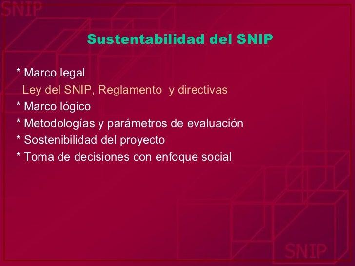 Sustentabilidad del SNIP <ul><li>*   Marco legal </li></ul><ul><li>Ley del SNIP, Reglamento  y directivas </li></ul><ul><l...