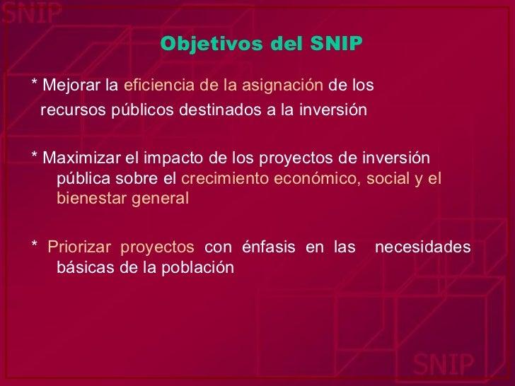 Objetivos del SNIP <ul><li>*   Mejorar la   eficiencia de la asignación   de los </li></ul><ul><li>recursos públicos desti...