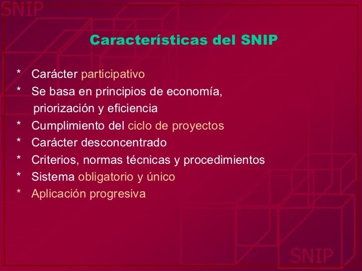 Características del SNIP <ul><li>*   Carácter   participativo </li></ul><ul><li>*  Se basa en principios de economía, </li...