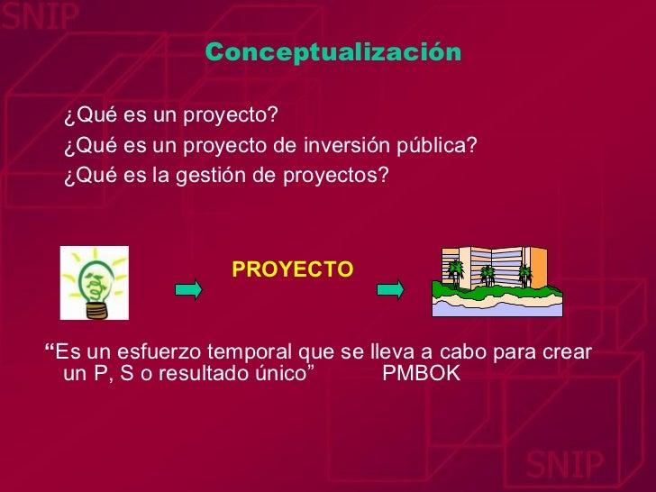Conceptualización <ul><li>¿Qué es un proyecto? </li></ul><ul><li>¿Qué es un proyecto de inversión pública? </li></ul><ul><...