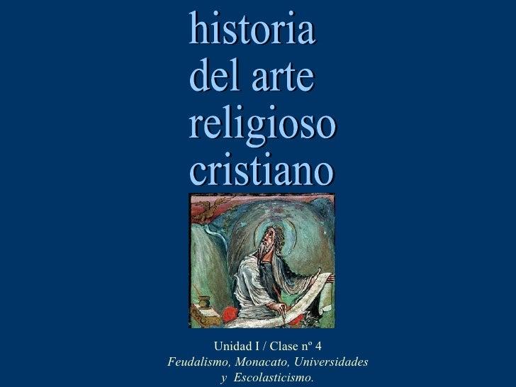 historia del arte religioso cristiano Unidad I / Clase nº 4 Feudalismo, Monacato, Universidades y  Escolasticismo.