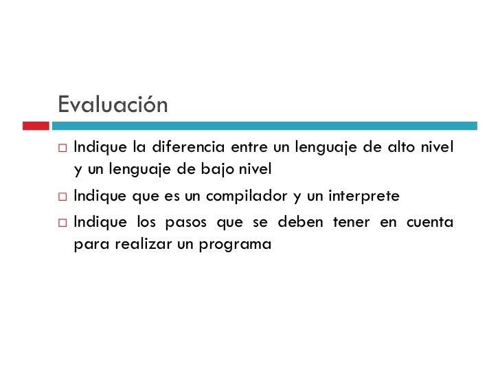 Evaluación Indique la diferencia entre un lenguaje de alto nivel y un lenguaje de bajo nivel Indique que es un compilador ...