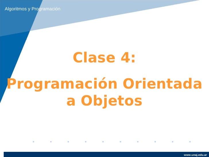 Algoritmos y Programación                            Clase 4:Programación Orientada      a Objetos                        ...