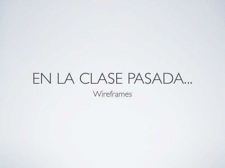 EN LA CLASE PASADA...       Wireframes