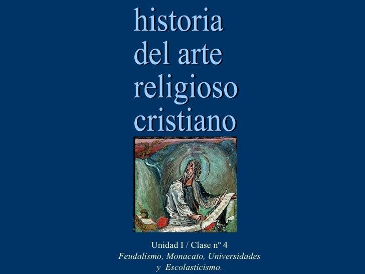 Unidad I / Clase nº 4Feudalismo, Monacato, Universidades         y Escolasticismo.