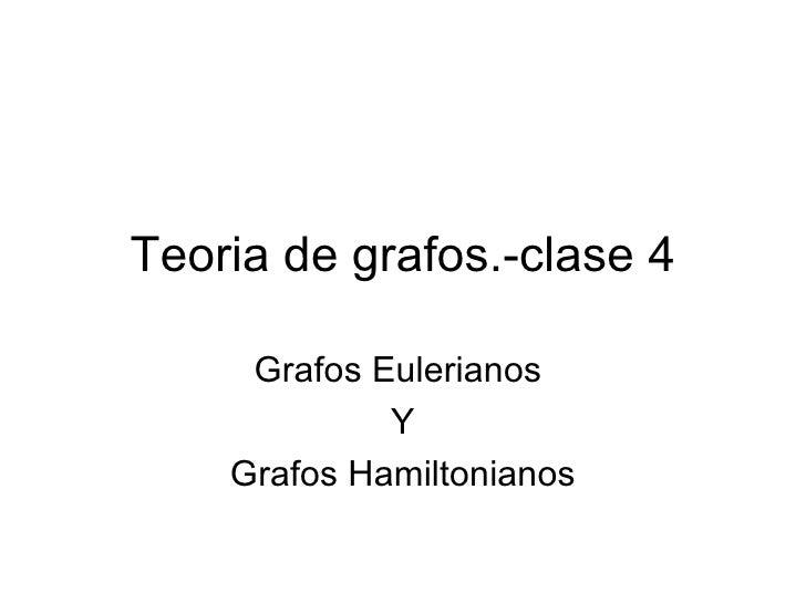 Teoria de grafos.-clase 4     Grafos Eulerianos             Y    Grafos Hamiltonianos