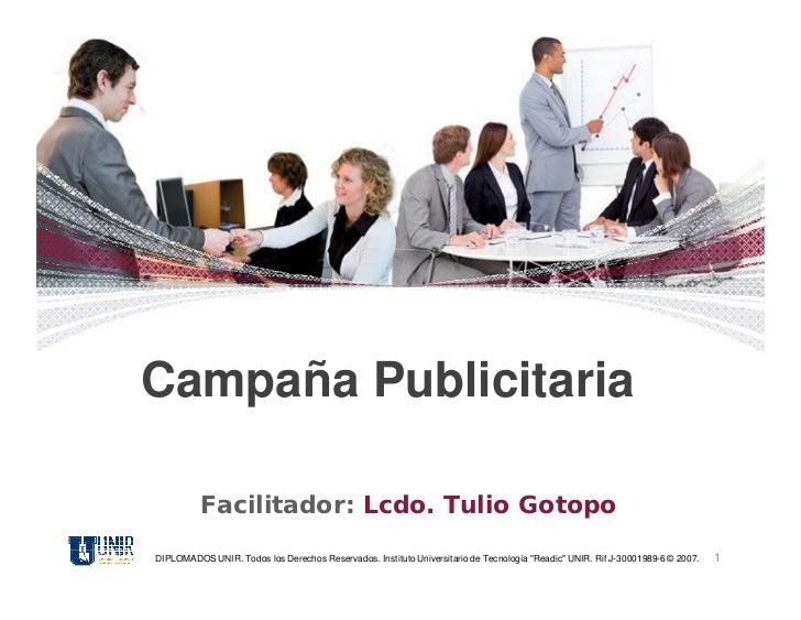 Campaña Publicitaria          Facilitador: Lcdo. Tulio GotopoDIPLOMADOS UNIR. Todos los Derechos Reservados. Instituto Uni...
