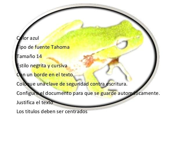 Color azul Tipo de fuente Tahoma Tamaño 14 Estilo negrita y cursiva Con un borde en el texto Coloque una clave de segurida...
