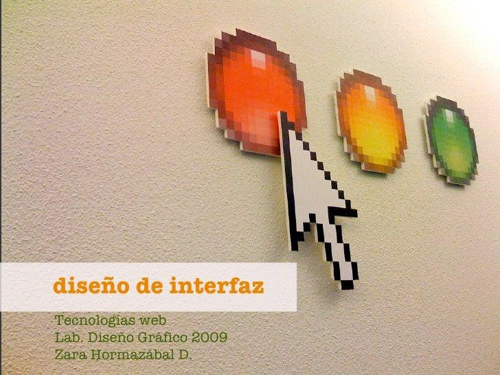 diseño de interfaz Tecnologías web Lab. Diseño Gráfico 2009 Zara Hormazábal D.