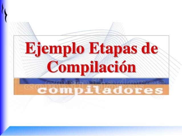 Ejemplo Etapas de Compilación