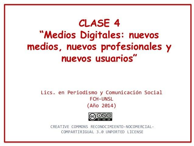 """CLASE 4 """"Medios Digitales: nuevos medios, nuevos profesionales y nuevos usuarios"""" Lics. en Periodismo y Comunicación Socia..."""