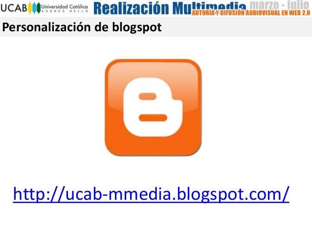 Personalización de blogspothttp://ucab-mmedia.blogspot.com/
